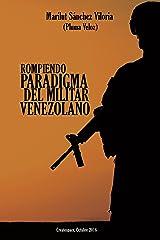 Rompiendo Paradigma del militar Venezolano (Spanish Edition) Kindle Edition