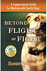 Beyond Flight or Fight: A Compassionate Guide for Working with Fearful Dogs Paperback