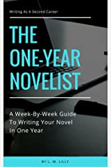 The One-Year Novelist: A Week-By-Week Guide To Writing Your Novel In One Year (Writing As A Second Career Book 3) Kindle Edition