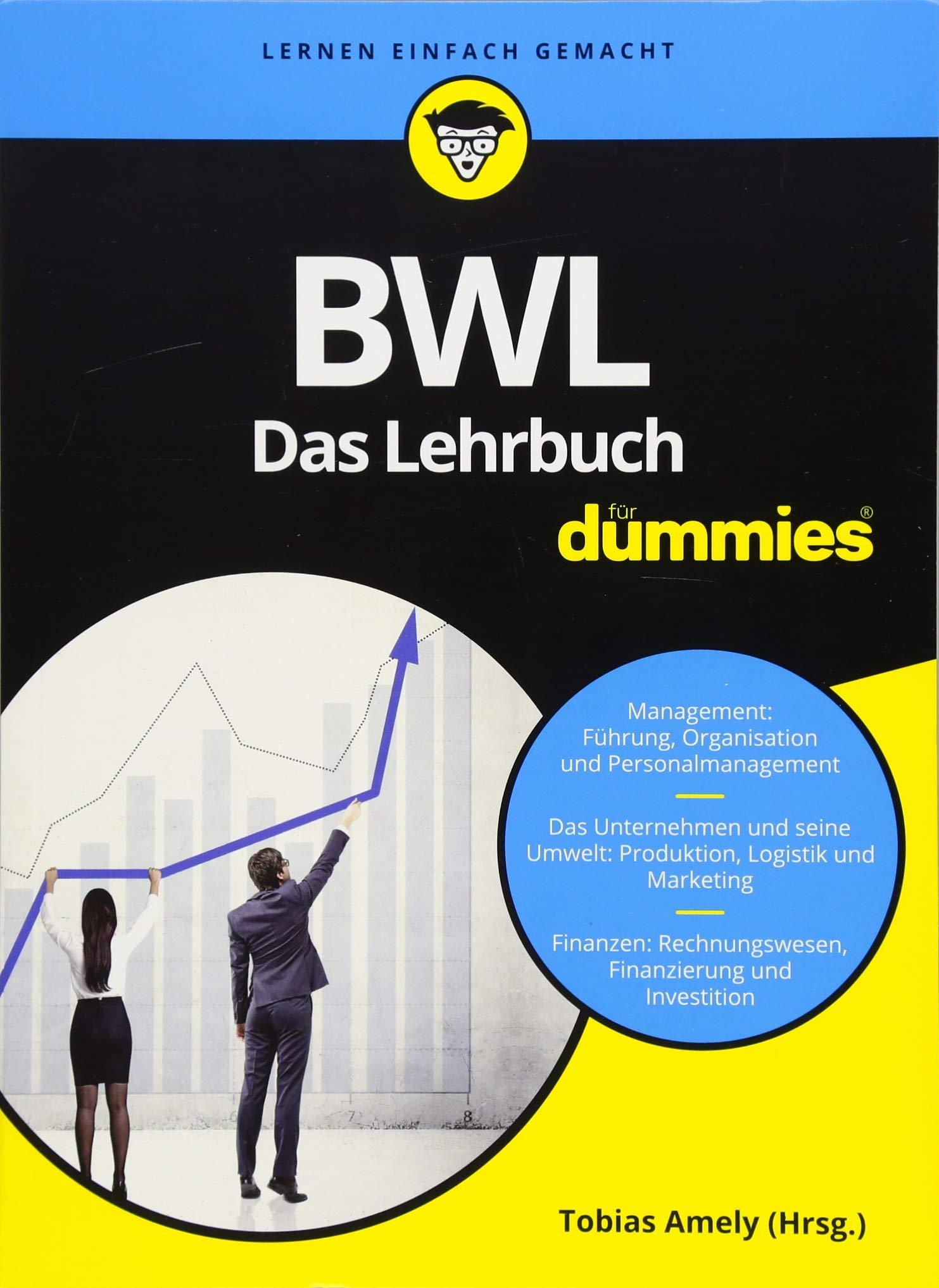 BWL für Dummies. Das Lehrbuch Taschenbuch – 4. Juli 2018 Tobias Amely Alexander Deseniss Michael Griga Raymund Krauleidis