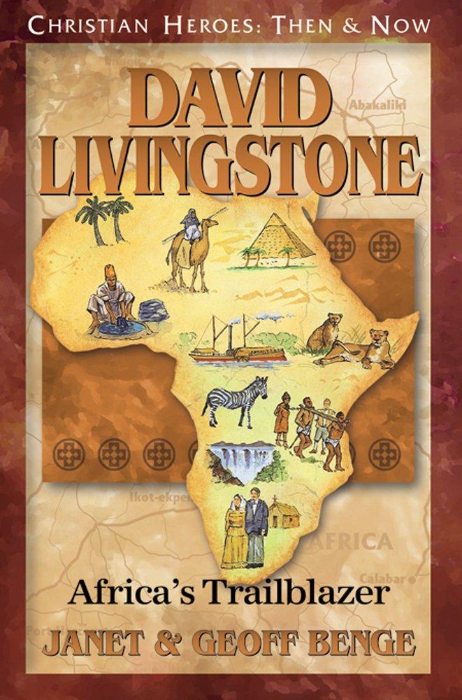 David Livingstone: Africa's Trailblazer (Christian Heroes: Then & Now) PDF