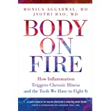 Body on Fire: How Inflammation Triggers Chronic Illness and the Tools We Have to Fight It