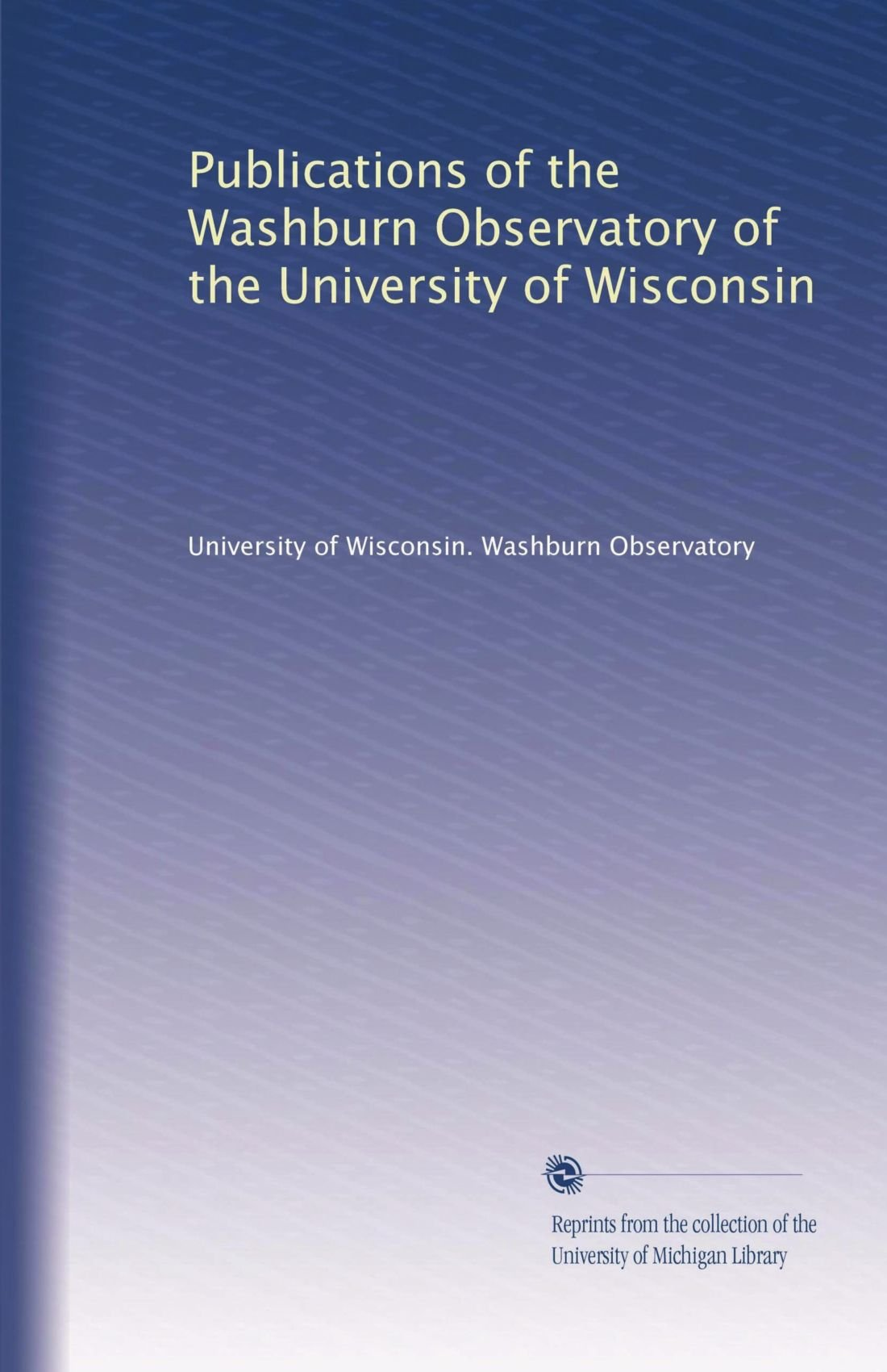 Publications of the Washburn Observatory of the University of Wisconsin (Volume 8) pdf epub
