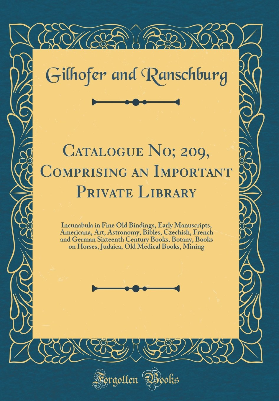 Download Catalogue No; 209, Comprising an Important Private Library: Incunabula in Fine Old Bindings, Early Manuscripts, Americana, Art, Astronomy, Bibles, ... on Horses, Judaica, Old Medical Books, Mi ebook