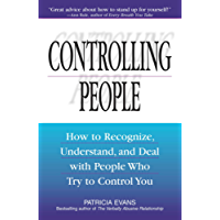 Controlling People: How to Recognize, Understand, and Deal With People Who Try to Control You (English Edition)