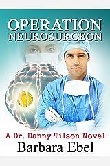 Operation Neurosurgeon (A Dr. Danny Tilson Novel Book 1) Kindle Edition