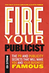 Fire Your Publicist: The PR and Publicity Secrets That Will Make You and Your Business Famous Paperback
