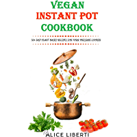 Vegan Instant Pot Cookbook: 50+ Easy Plant-Based Recipes For Your Pressure Cooker (Vegan Meal Prep) (English Edition)
