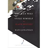 The Man Who Stole Himself: The Slave Odyssey of Hans Jonathan