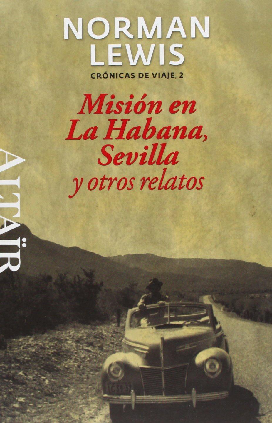 Misión en La Habana, Sevilla y otros relatos: Crónicas de Viaje, 2 (HETERODOXOS) Tapa blanda – 10 jun 2011 Norman Lewis Nuria Salinas Villar ALTAIR 8493755567