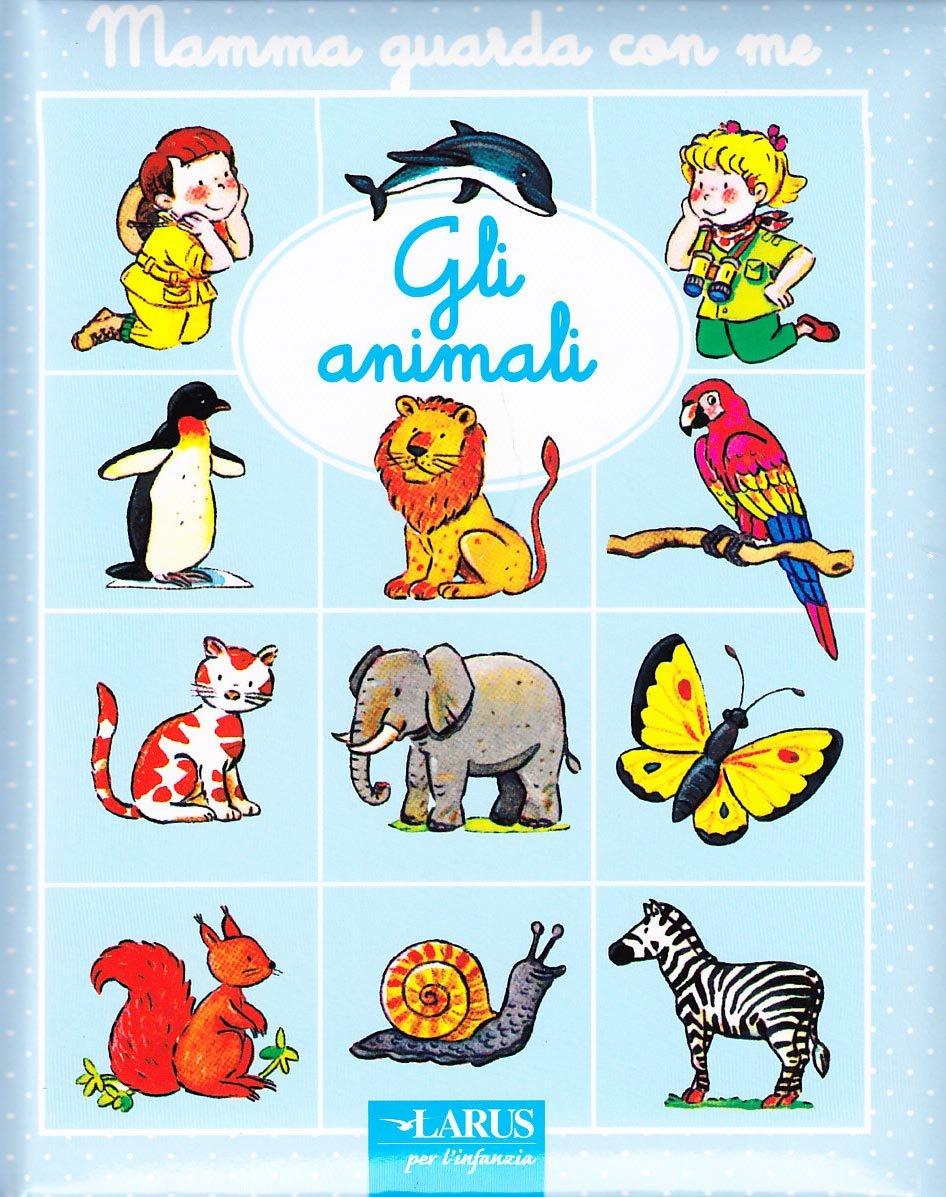 Gli animali Copertina flessibile – 1 gen 1970 aa.vv. Larus 8859911710 LETTERATURA PER RAGAZZI