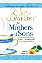 A Cup of Comfort for Mothers and Sons: Stories that Celebrate a very Special Bond Kindle Edition