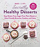 Bake to Be Fit's Secretly Healthy Desserts: Easy Gluten-Free, Sugar-Free, Plant-Based, or Keto-Friendly Brownies…
