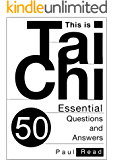 This is Tai Chi: 50 Essential Questions and Answers (The Tai Chi Trilogy Book 1)