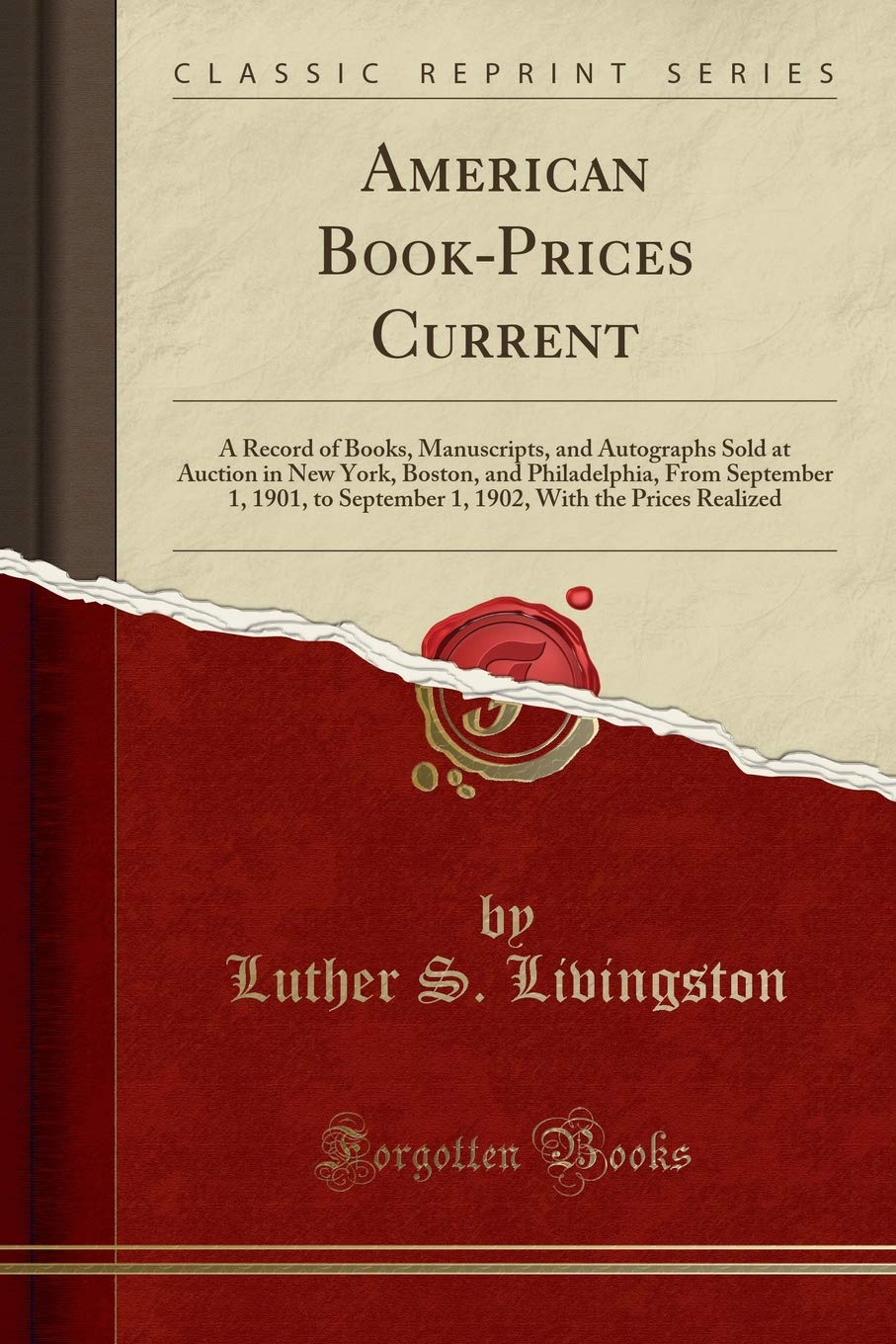 Read Online American Book-Prices Current: A Record of Books, Manuscripts, and Autographs Sold at Auction in New York, Boston, and Philadelphia, From September 1, ... With the Prices Realized (Classic Reprint) pdf epub