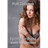 Faithful Girlfriend: wants to experiment (Free Love Weekend Book 1)
