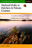 Weekend Walks in Dutchess & Putnam Counties: A Guide to History & Nature in the Eastern Hudson Valley, Second Edition