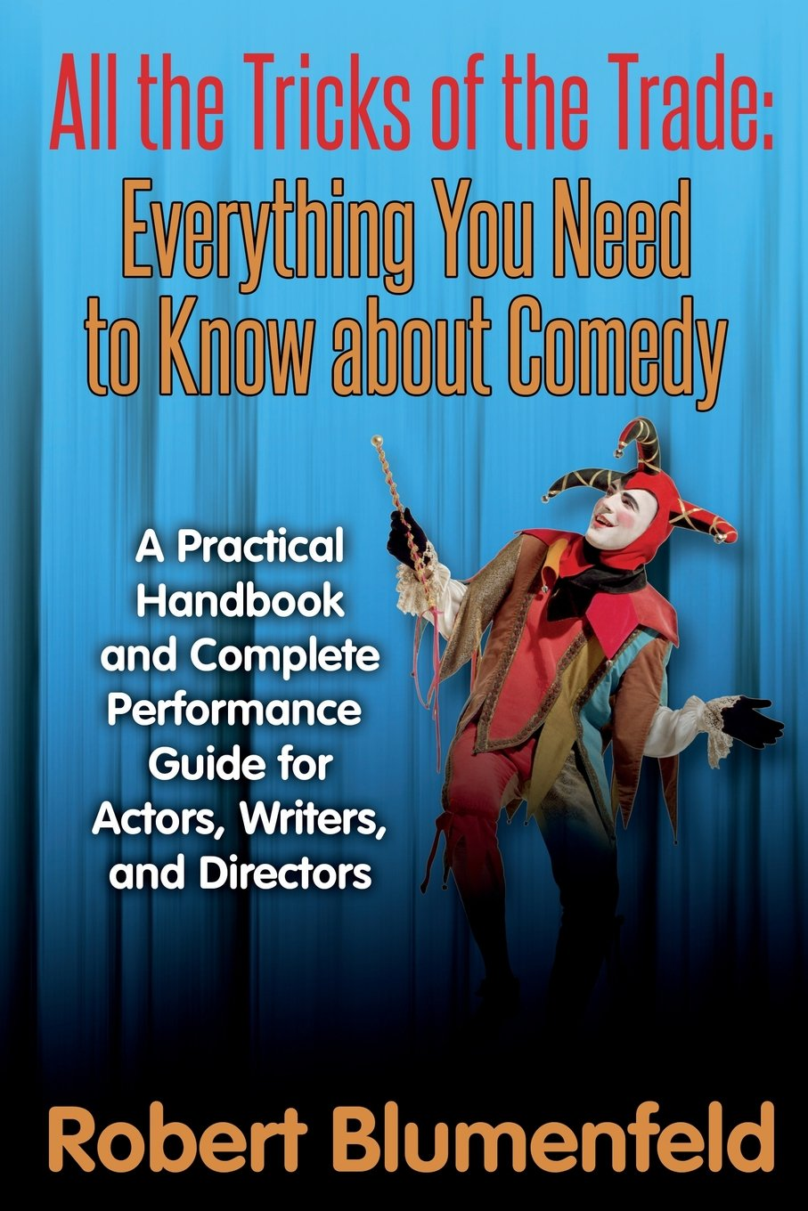 Download All the Tricks of the Trade: Everything You Need to Know about Comedy: A Practical Handbook and Complete Performance Guide for Actors, Writers, and Directors pdf epub