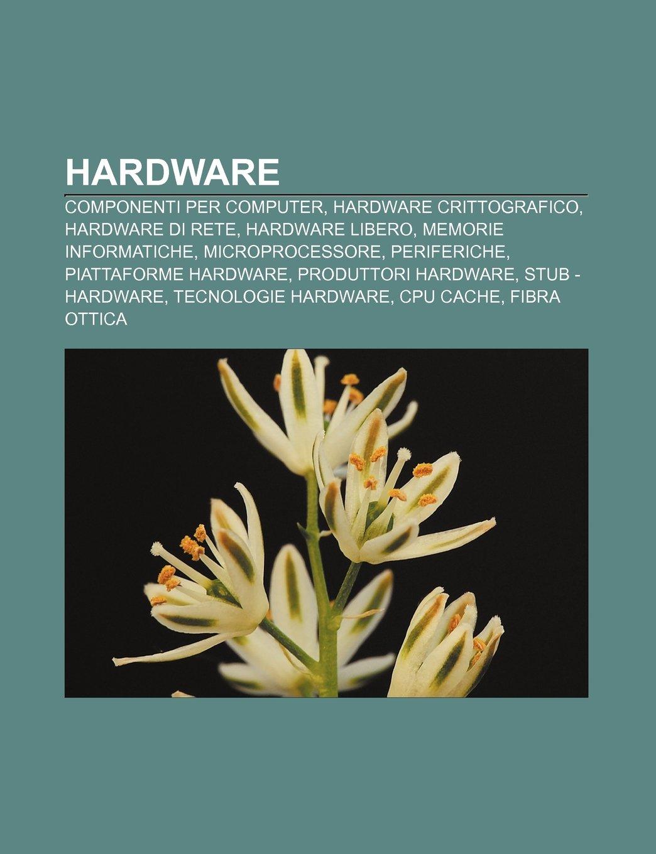 Hardware: Componenti per computer, Hardware crittografico, Hardware di rete, Hardware libero, Memorie informatiche, Microprocessore: Amazon.es: Fonte: Wikipedia: Libros en idiomas extranjeros