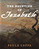 The Haunting of Jezebeth: A Short Story