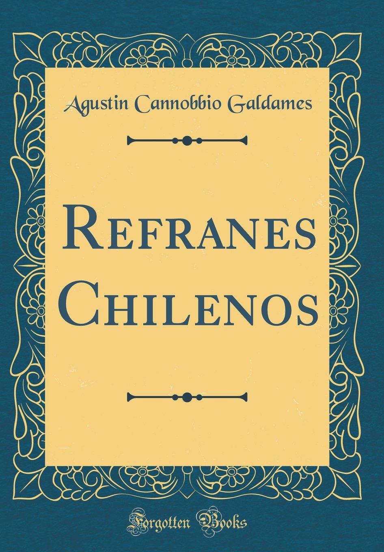 Refranes Chilenos (Classic Reprint): Amazon.es: Agustin Cannobbio Galdames: Libros