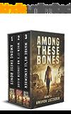 Among These Bones Boxset: Books 1-3