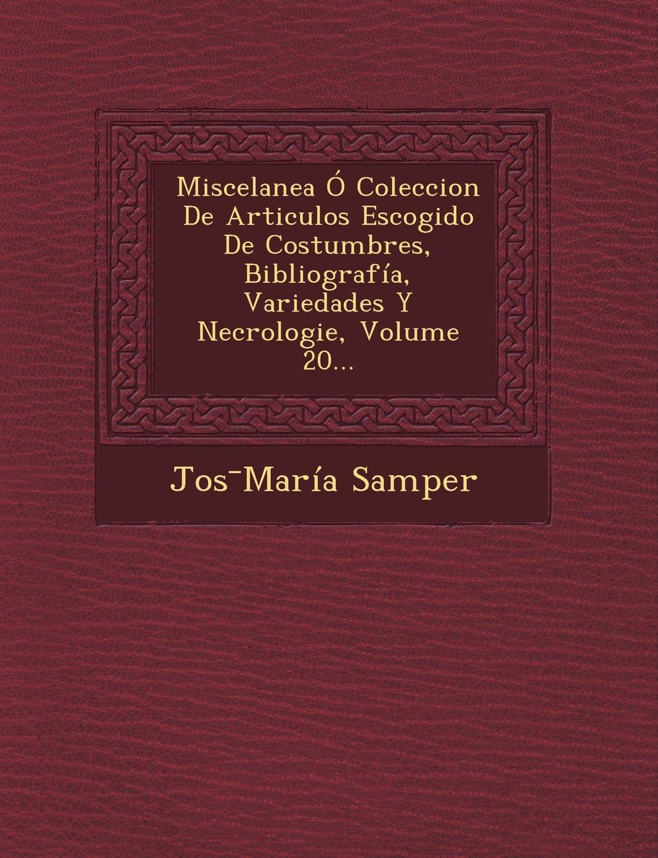 Download Miscelanea Ó Coleccion De Articulos Escogido De Costumbres, Bibliografía, Variedades Y Necrologie, Volume 20... (Spanish Edition) pdf