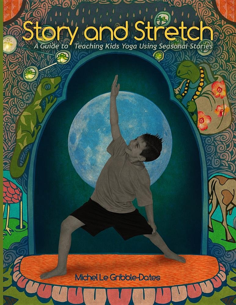 Story and Stretch: A Guide to Teaching Kids Yoga Using ...