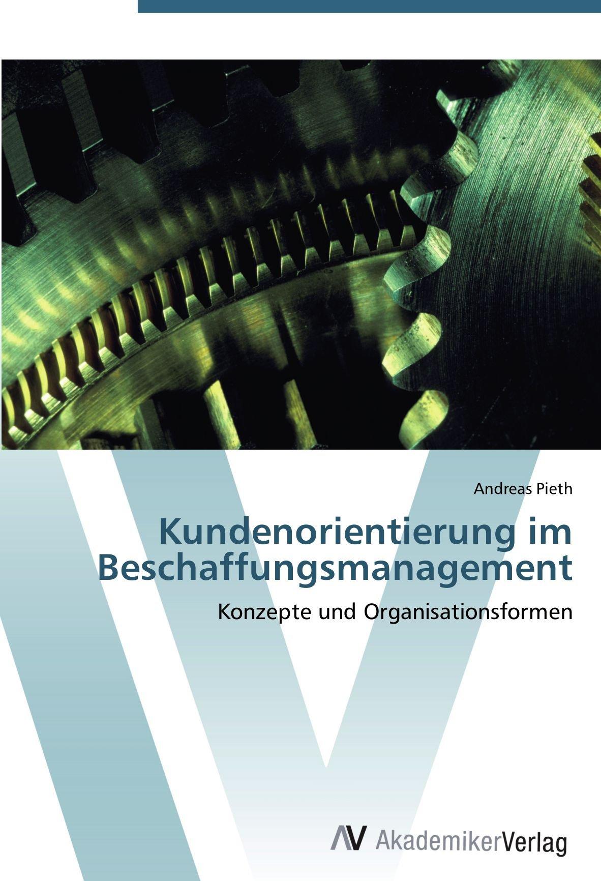 Kundenorientierung im Beschaffungsmanagement: Konzepte und Organisationsformen