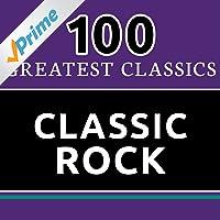 100 Greatest Classics - Classic Rock (The Best Classic Rock Hits Ever!)