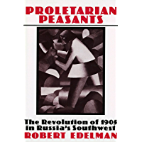 Proletarian Peasants: The Revolution of 1905 in Russia's Southwest