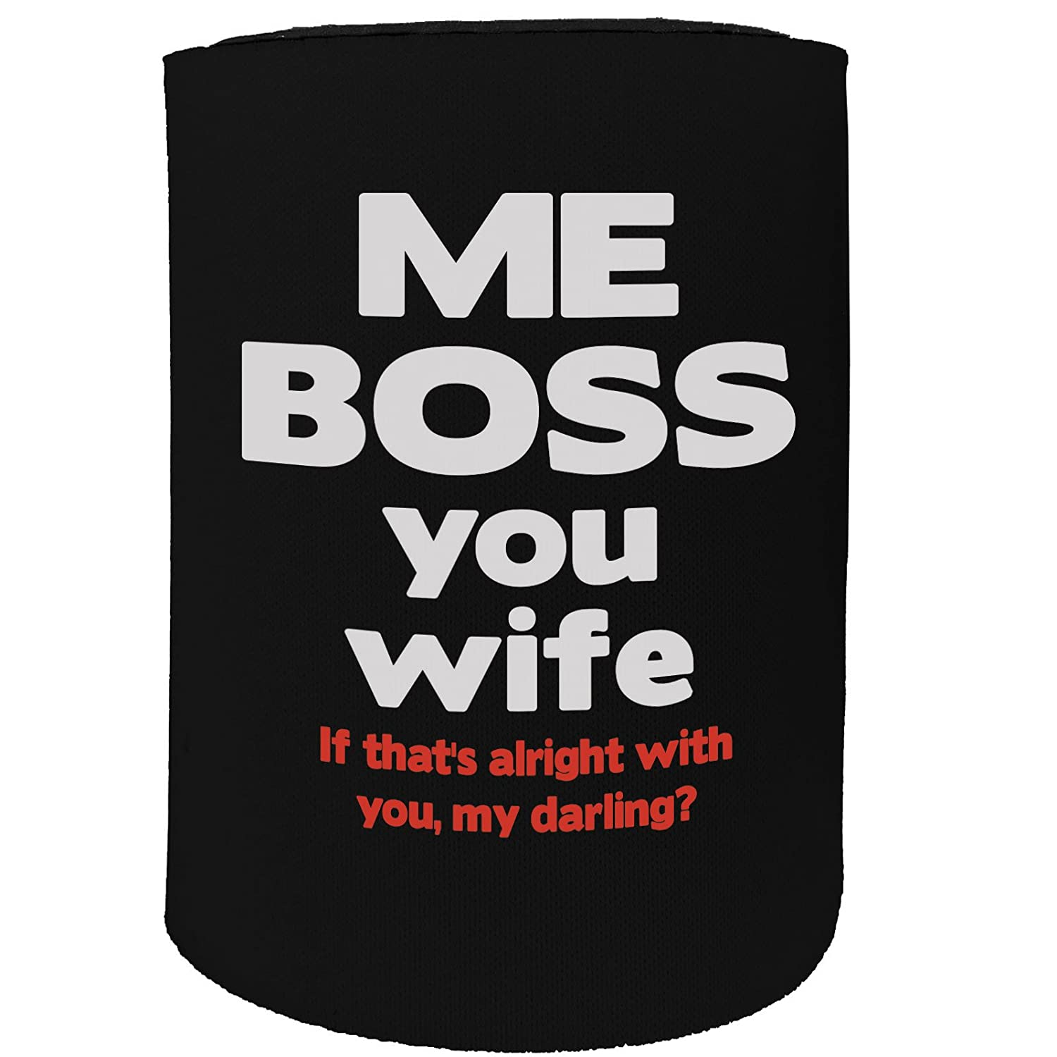 123t Stubby Holder - Me Boss You Wife - Funny Novelty Birthday Gift Joke Beer Can Bottle Coolie Koozie Stubbie