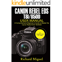 Canon Rebel EOS T8i/850D User Manual: A Comprehensive Beginner's Guide to Master the Canon Rebel EOS T8i/850D (English…