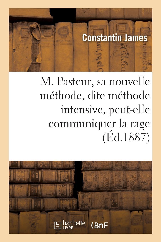 Download M. Pasteur, Sa Nouvelle Méthode, Dite Méthode Intensive, Peut-Elle Communiquer La Rage (French Edition) PDF