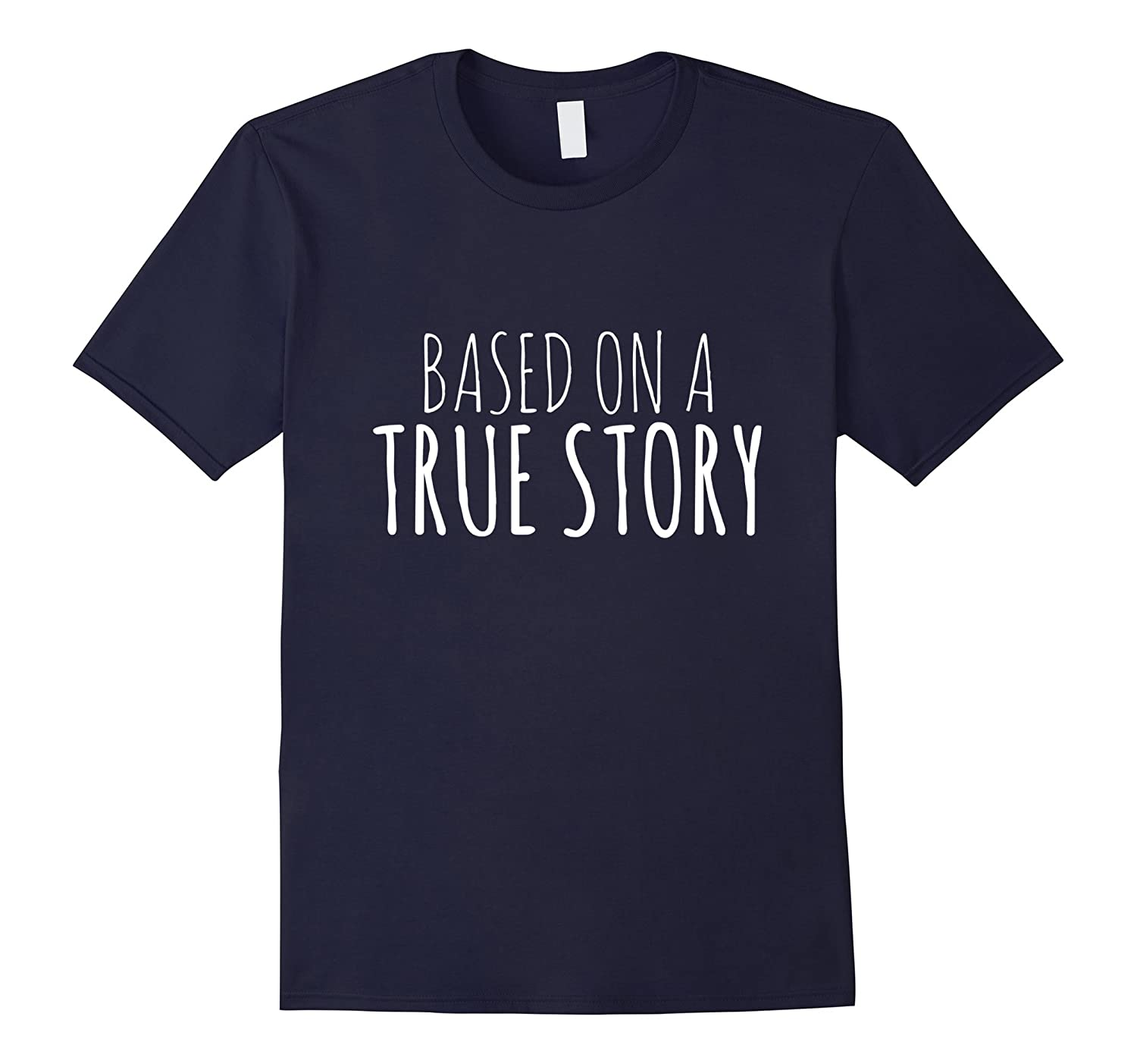 Based on a True Story Funny Life Movie Quote Saying T-shirt-TH
