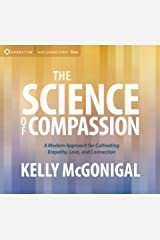 The Science of Compassion: A Modern Approach for Cultivating Empathy, Love, and Connection Audio CD