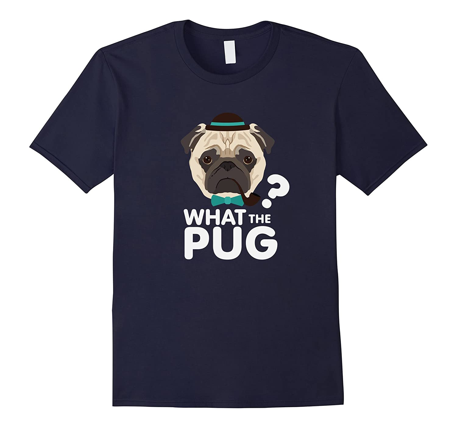 What the Pug Shirt Funny Dog Pun Gift Lover Pet Puppy tshirt