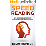 Speed Reading: How to Increase Reading Speed with Speed Reading Techniques, Learn Faster and be More Productive (English Edition)