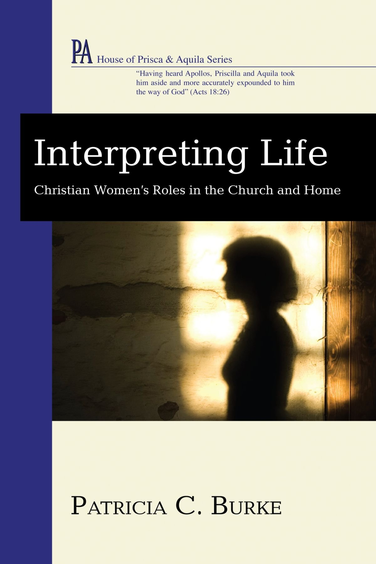 Interpreting Life: Christian Women's Roles in the Church and Home (House of Prisca & Aquila) pdf epub