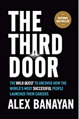 The Third Door: The Wild Quest to Uncover How the World's Most Successful People Launched Their  Careers Hardcover