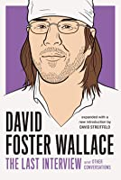 David Foster Wallace. The Last Interview (The