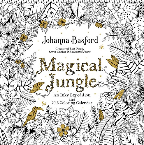 Download Magical Jungle 2018 Wall Calendar An Inky Expedition And Coloring Book Pdf