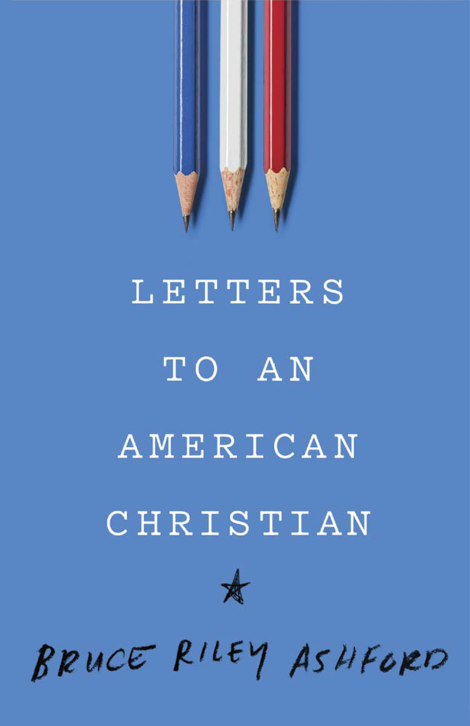 Letters To An American Christian Bruce Riley Ashford 9781535905138