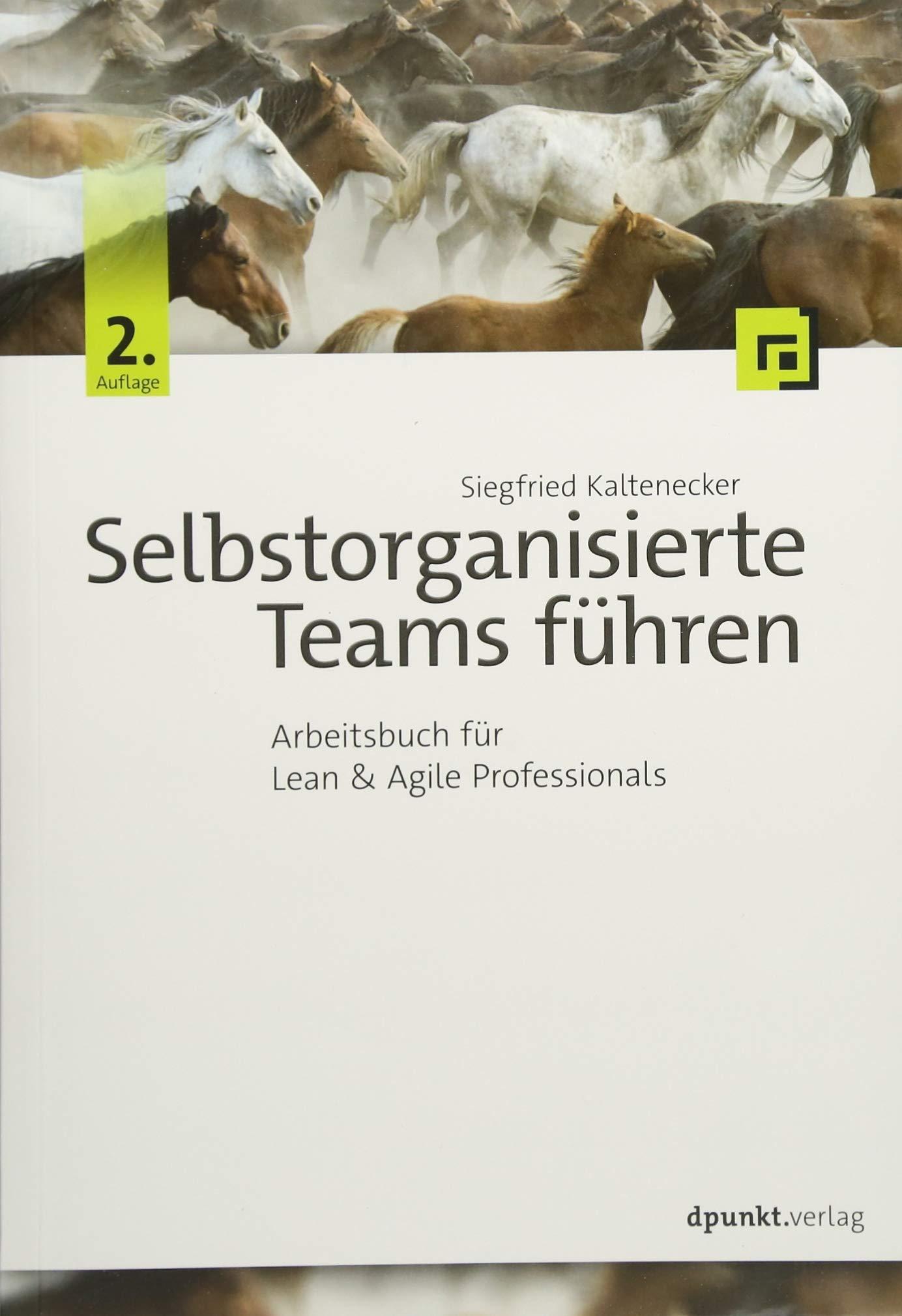 Selbstorganisierte Teams führen: Arbeitsbuch für Lean & Agile Professionals Taschenbuch – 29. Januar 2018 Siegfried Kaltenecker dpunkt.verlag GmbH 3864905516 Business / Management