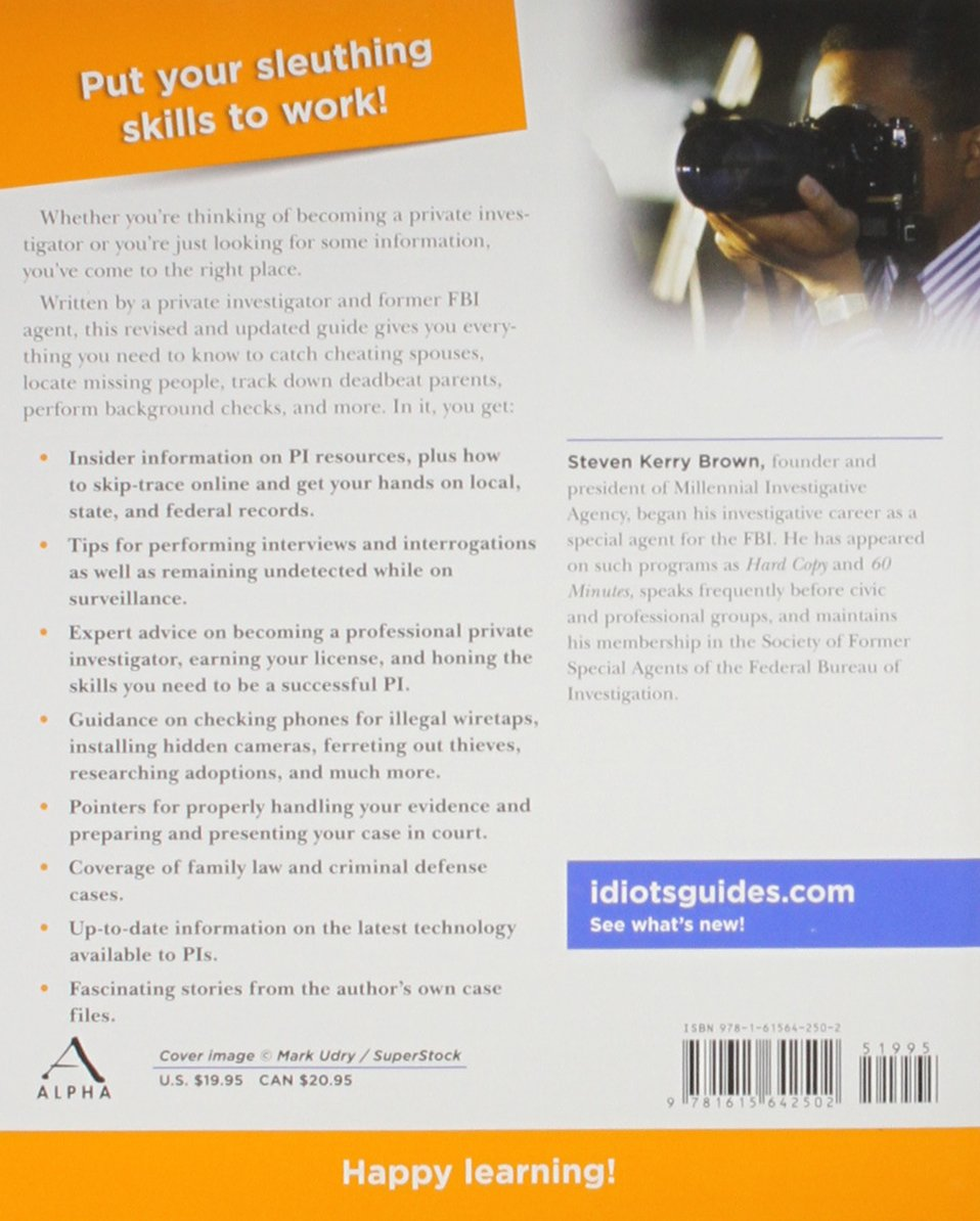 The Complete Idiot's Guide to Private Investigating, Third Edition:  Discover How the Pros Uncover the Facts and Get to the Truth: Steven Kerry  Brown: ...