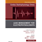 Lead Management for Electrophysiologists, An Issue of Cardiac Electrophysiology Clinics E-Book (The Clinics: Internal Medicine)