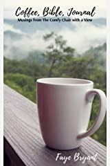 Coffee, Bible, Journal: Musings from the Comfy Chair with a View Kindle Edition