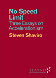 No Speed Limit: Three Essays on Accelerationism (Forerunners: Ideas First)