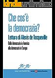 Che cos'è la democrazia? Lettura di Alexis de Tocqueville: Dalla democrazia in America alla democrazia in Europa (Le Staffette)