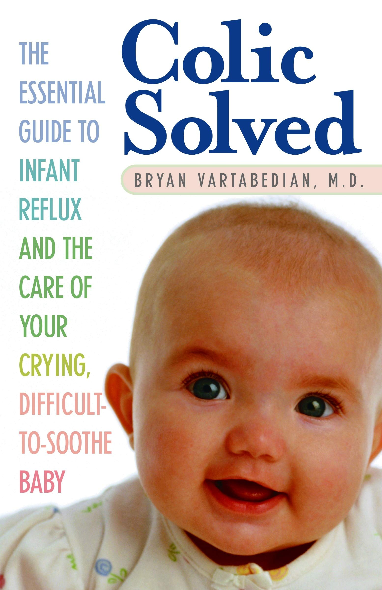 Colic Solved The Essential Guide To Infant Reflux And The Care Of